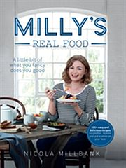 Image for Milly's Real Food: 100+ Easy and Delicious Recipes to Comfort, Restore and Put a Smile on Your Face from Suomalainen.com