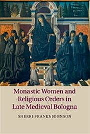 Image for Monastic Women and Religious Orders in Late Medieval Bologna from Suomalainen.com